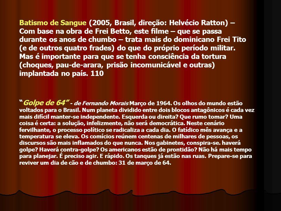 Batismo de Sangue (2005, Brasil, direção: Helvécio Ratton) – Com base na obra de Frei Betto, este filme – que se passa durante os anos de chumbo – tra
