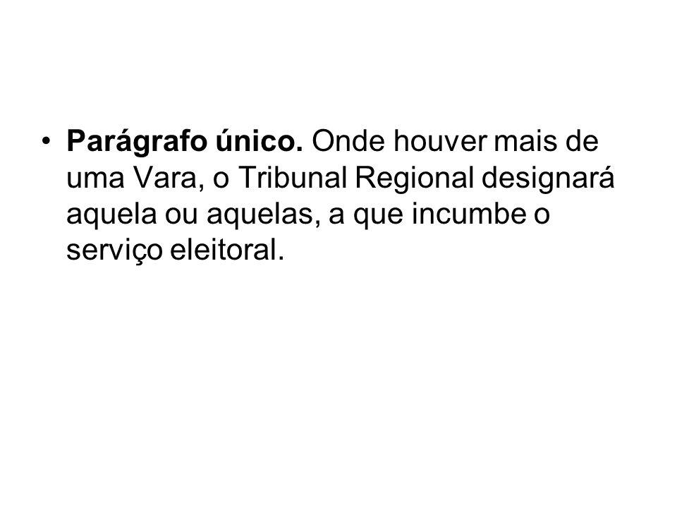 Parágrafo único. Onde houver mais de uma Vara, o Tribunal Regional designará aquela ou aquelas, a que incumbe o serviço eleitoral.
