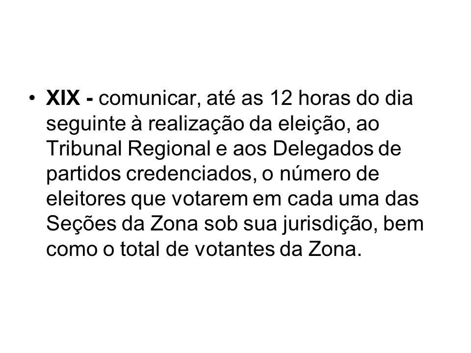 XIX - comunicar, até as 12 horas do dia seguinte à realização da eleição, ao Tribunal Regional e aos Delegados de partidos credenciados, o número de e