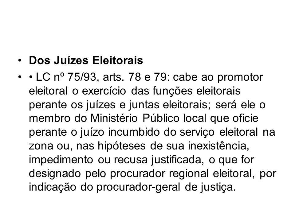 Dos Juízes Eleitorais LC nº 75/93, arts. 78 e 79: cabe ao promotor eleitoral o exercício das funções eleitorais perante os juízes e juntas eleitorais;