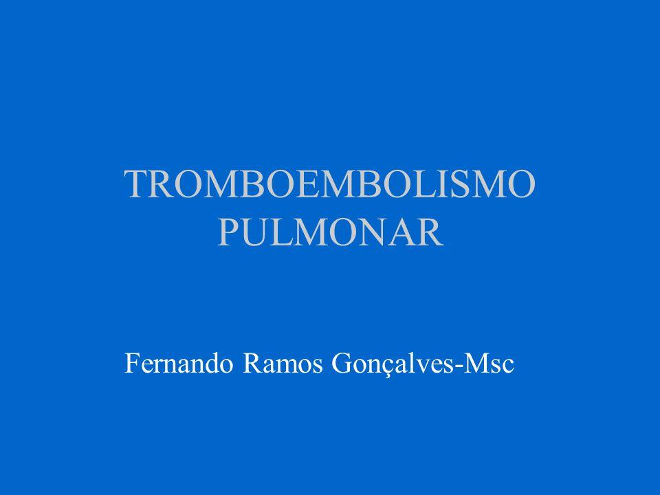 TROMBOEMBOLISMO PULMONAR Fernando Ramos Gonçalves-Msc