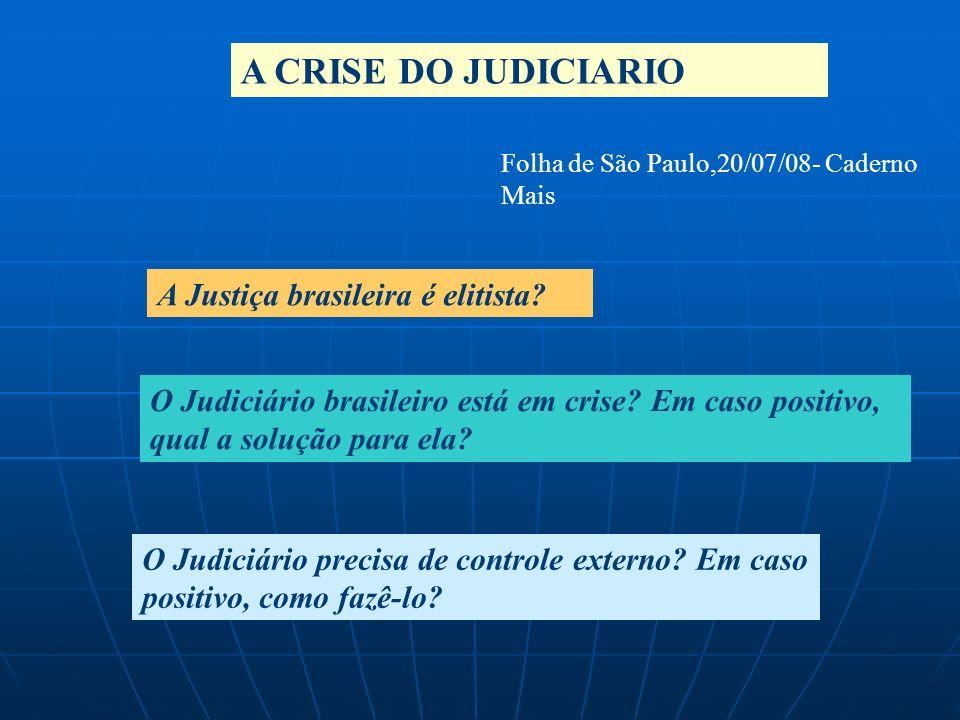 A CRISE DO JUDICIARIO Folha de São Paulo,20/07/08- Caderno Mais A Justiça brasileira é elitista? O Judiciário brasileiro está em crise? Em caso positi