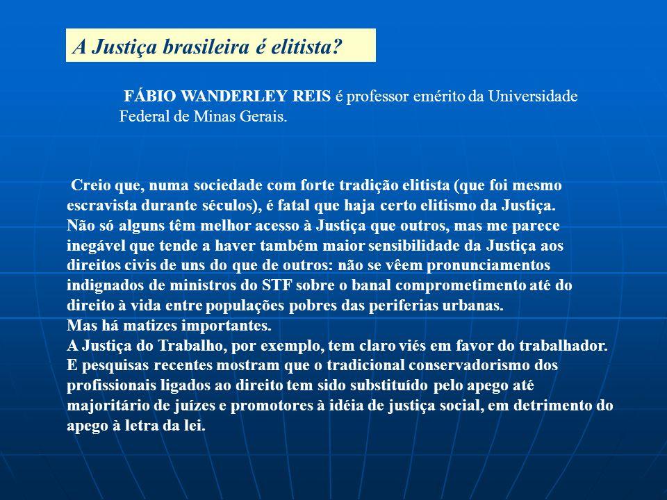 A Justiça brasileira é elitista? Creio que, numa sociedade com forte tradição elitista (que foi mesmo escravista durante séculos), é fatal que haja ce