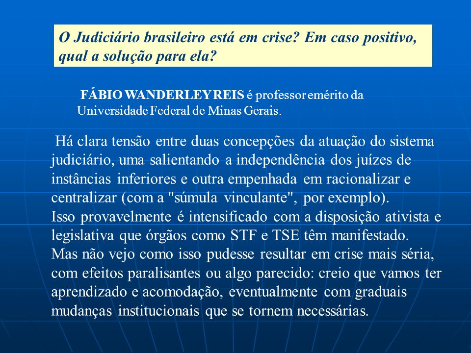 O Judiciário brasileiro está em crise? Em caso positivo, qual a solução para ela? Há clara tensão entre duas concepções da atuação do sistema judiciár