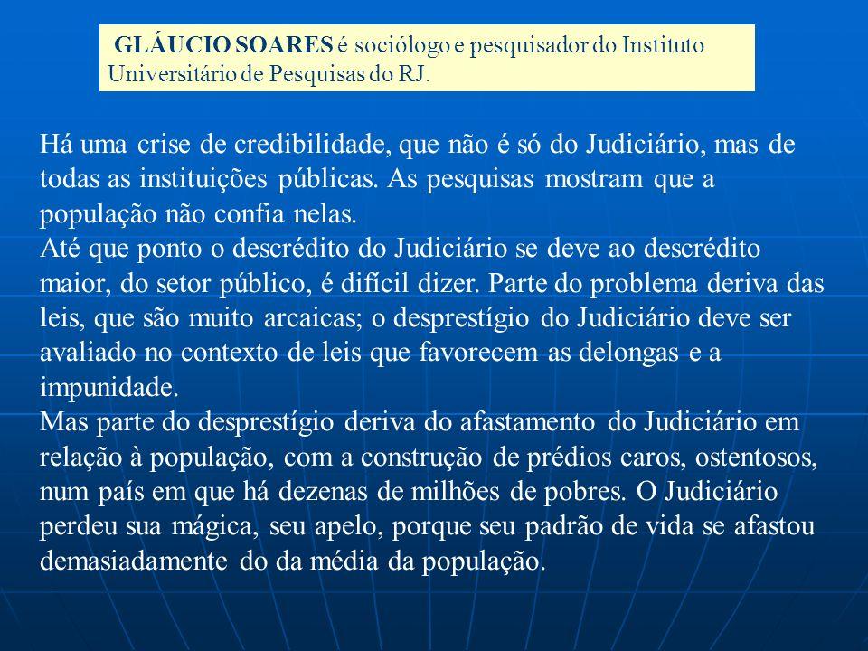 Há uma crise de credibilidade, que não é só do Judiciário, mas de todas as instituições públicas. As pesquisas mostram que a população não confia nela