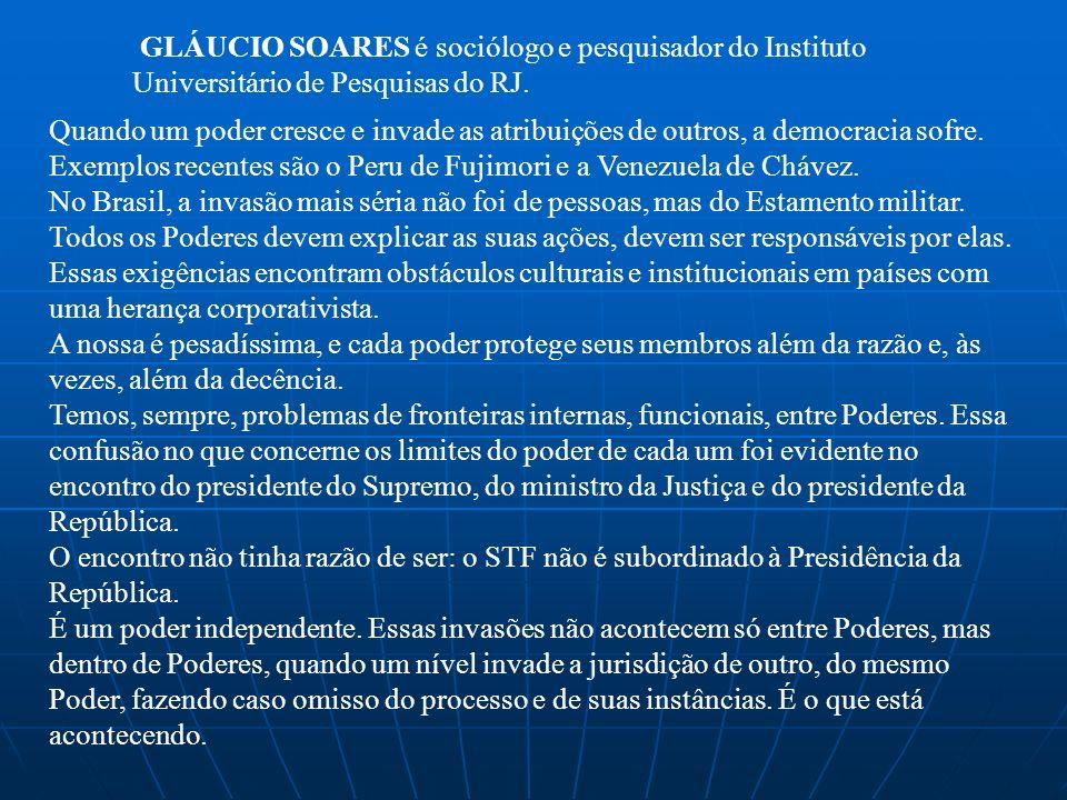 Quando um poder cresce e invade as atribuições de outros, a democracia sofre. Exemplos recentes são o Peru de Fujimori e a Venezuela de Chávez. No Bra