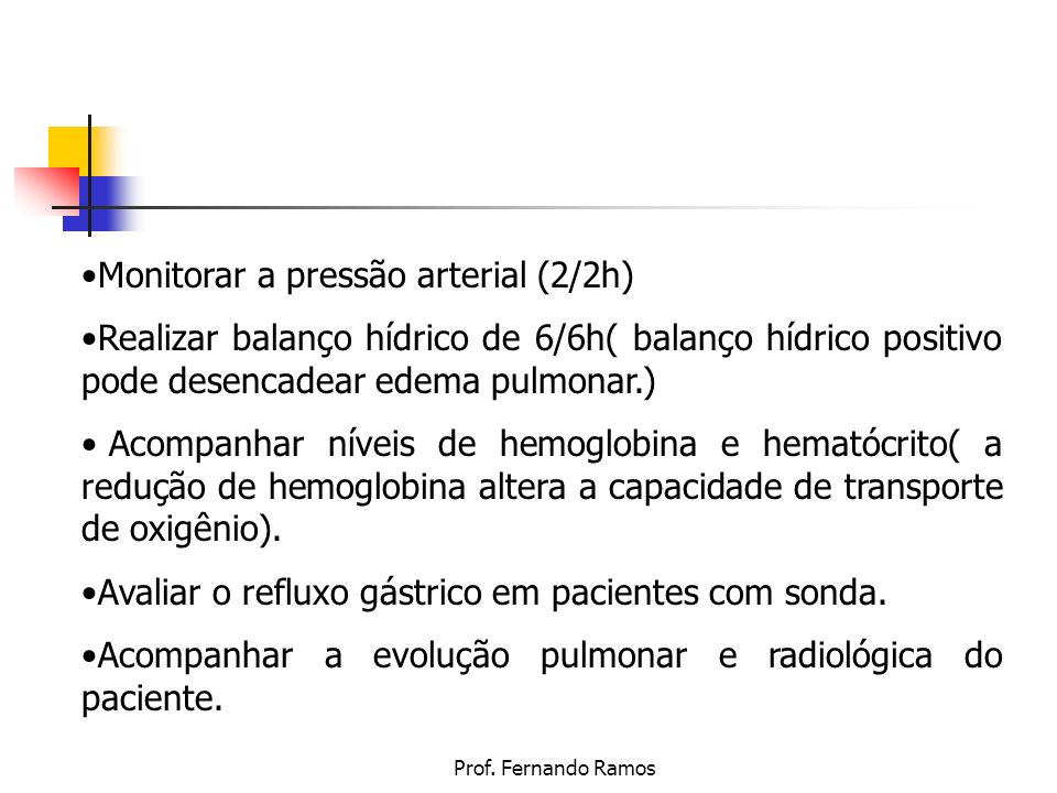 Prof. Fernando Ramos Monitorar a pressão arterial (2/2h) Realizar balanço hídrico de 6/6h( balanço hídrico positivo pode desencadear edema pulmonar.)