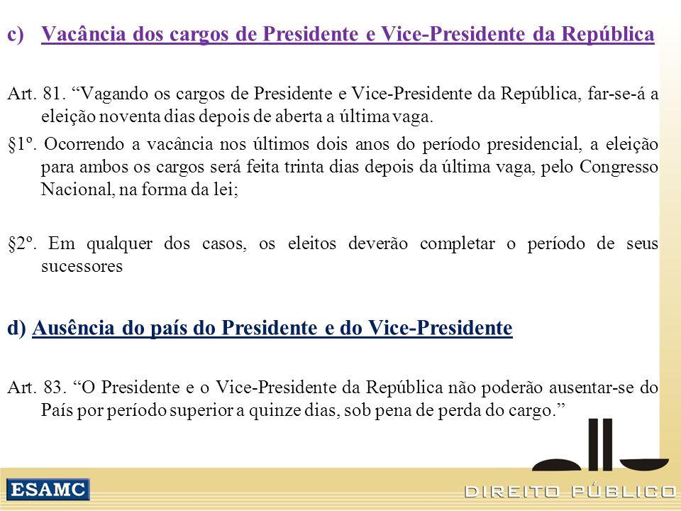 e) Condições de elegibilidade para Presidente da República -Idade: mínimo de 35 anos art.