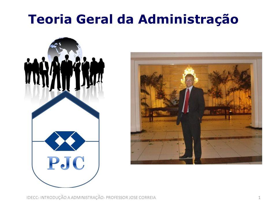 Teoria Geral da Administração 1IDECC- INTRODUÇÃO A ADMINISTRAÇÃO- PROFESSOR JOSE CORREIA
