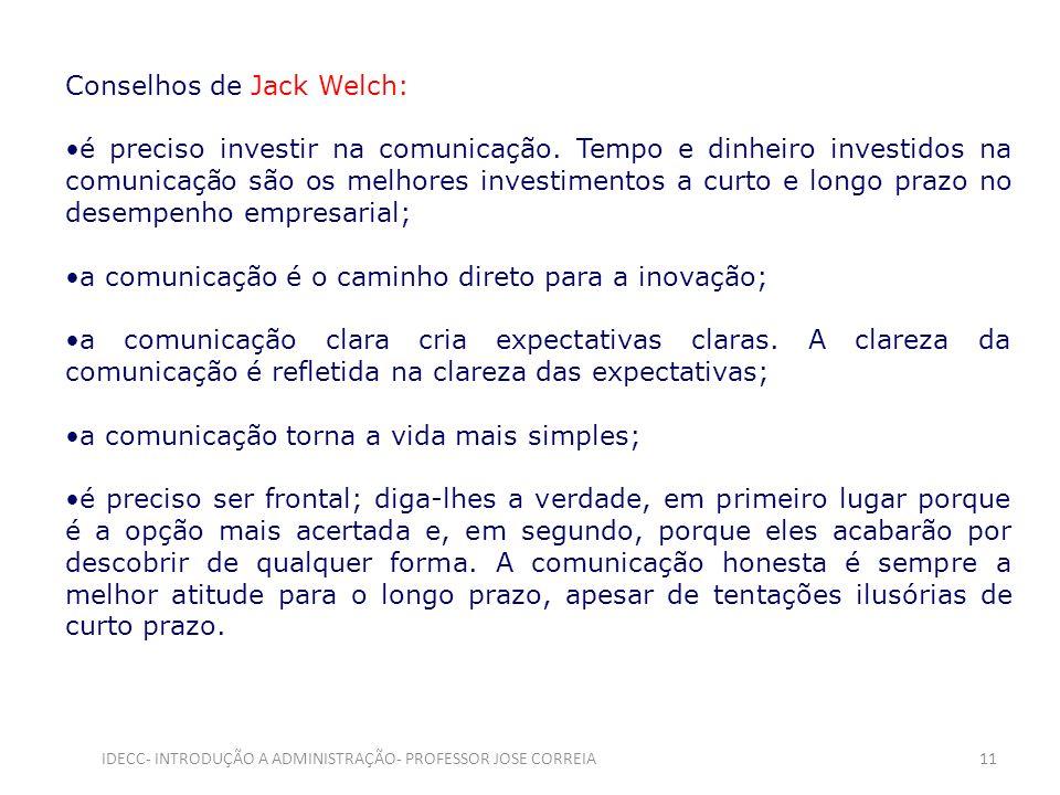 Conselhos de Jack Welch: é preciso investir na comunicação. Tempo e dinheiro investidos na comunicação são os melhores investimentos a curto e longo p