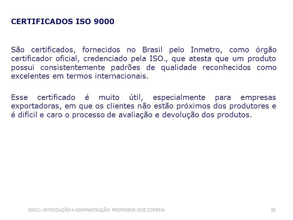CERTIFICADOS ISO 9000 São certificados, fornecidos no Brasil pelo Inmetro, como órgão certificador oficial, credenciado pela ISO., que atesta que um p