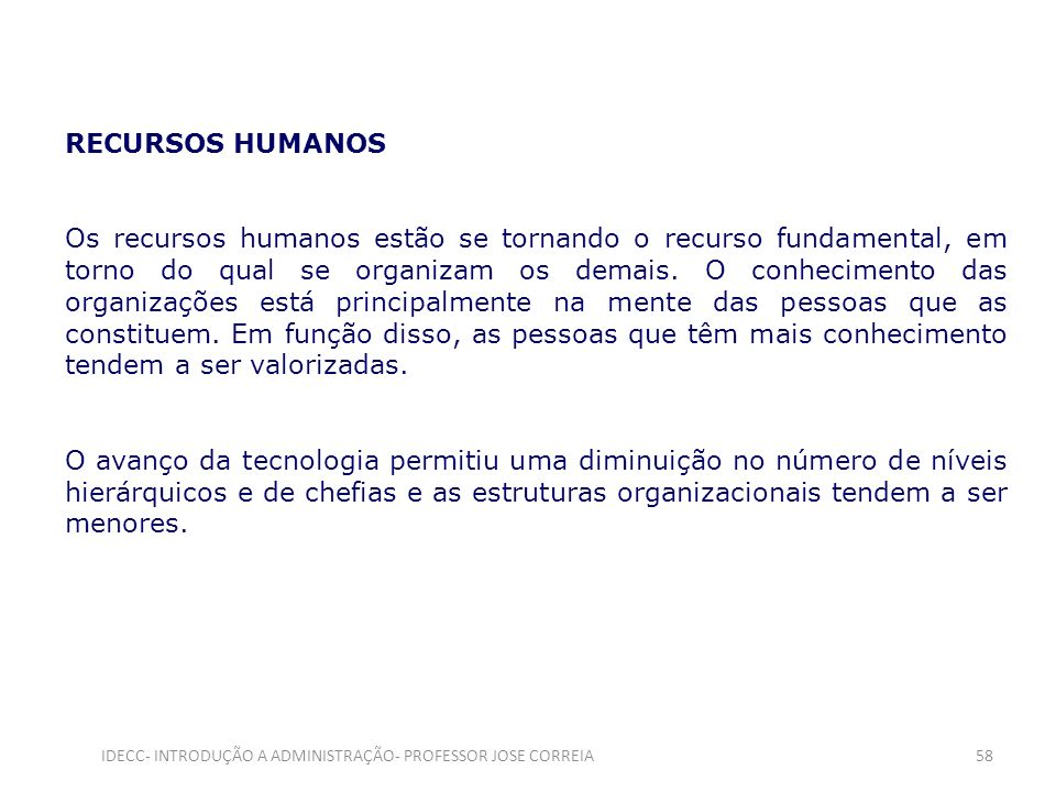 RECURSOS HUMANOS Os recursos humanos estão se tornando o recurso fundamental, em torno do qual se organizam os demais. O conhecimento das organizações