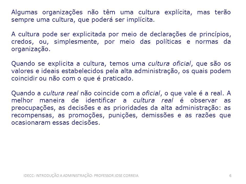 Algumas organizações não têm uma cultura explícita, mas terão sempre uma cultura, que poderá ser implícita. A cultura pode ser explicitada por meio de