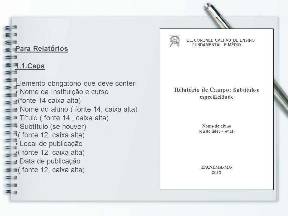 Para Relatórios 1.1.Capa Elemento obrigatório que deve conter: Nome da Instituição e curso (fonte 14 caixa alta) Nome do aluno ( fonte 14, caixa alta)