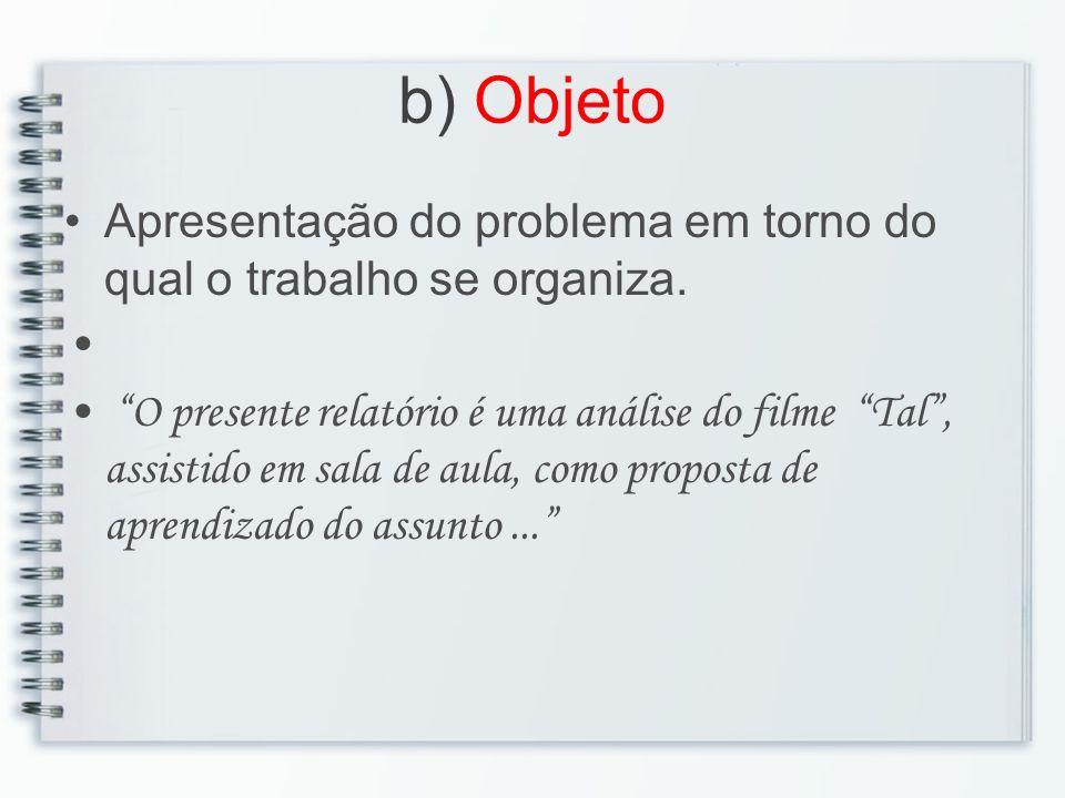 b) Objeto Apresentação do problema em torno do qual o trabalho se organiza. O presente relatório é uma análise do filme Tal, assistido em sala de aula