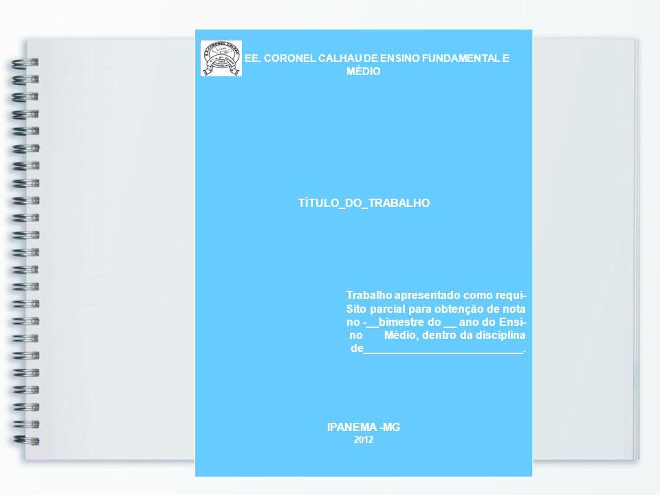 EE. CORONEL CALHAU DE ENSINO FUNDAMENTAL E MÉDIO TÍTULO_DO_TRABALHO Trabalho apresentado como requi- Sito parcial para obtenção de nota no -__bimestre