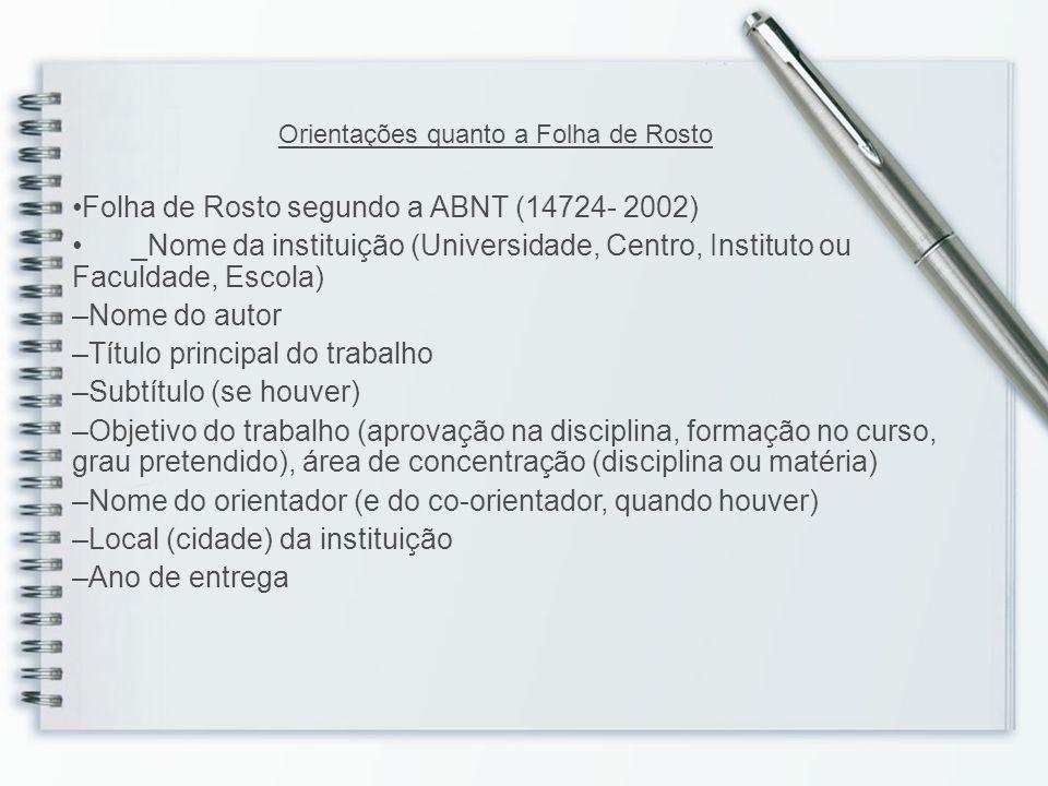 Folha de Rosto segundo a ABNT (14724- 2002) _Nome da instituição (Universidade, Centro, Instituto ou Faculdade, Escola) –Nome do autor –Título princip