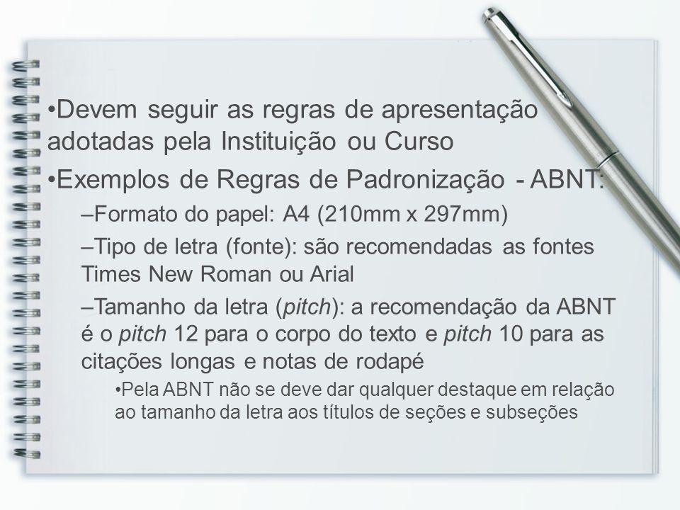 Devem seguir as regras de apresentação adotadas pela Instituição ou Curso Exemplos de Regras de Padronização - ABNT: –Formato do papel: A4 (210mm x 29