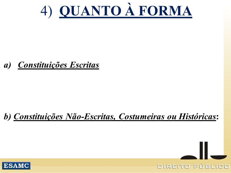 4) QUANTO À FORMA a)Constituições Escritas b) Constituições Não-Escritas, Costumeiras ou Históricas: