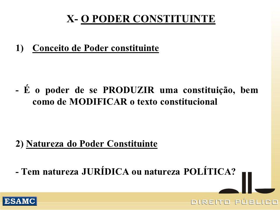 X- O PODER CONSTITUINTE 1)Conceito de Poder constituinte - É o poder de se PRODUZIR uma constituição, bem como de MODIFICAR o texto constitucional 2) Natureza do Poder Constituinte - Tem natureza JURÍDICA ou natureza POLÍTICA?