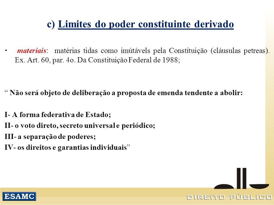 c) Limites do poder constituinte derivado materiais: matérias tidas como imútávels pela Constituição (cláusulas petreas).