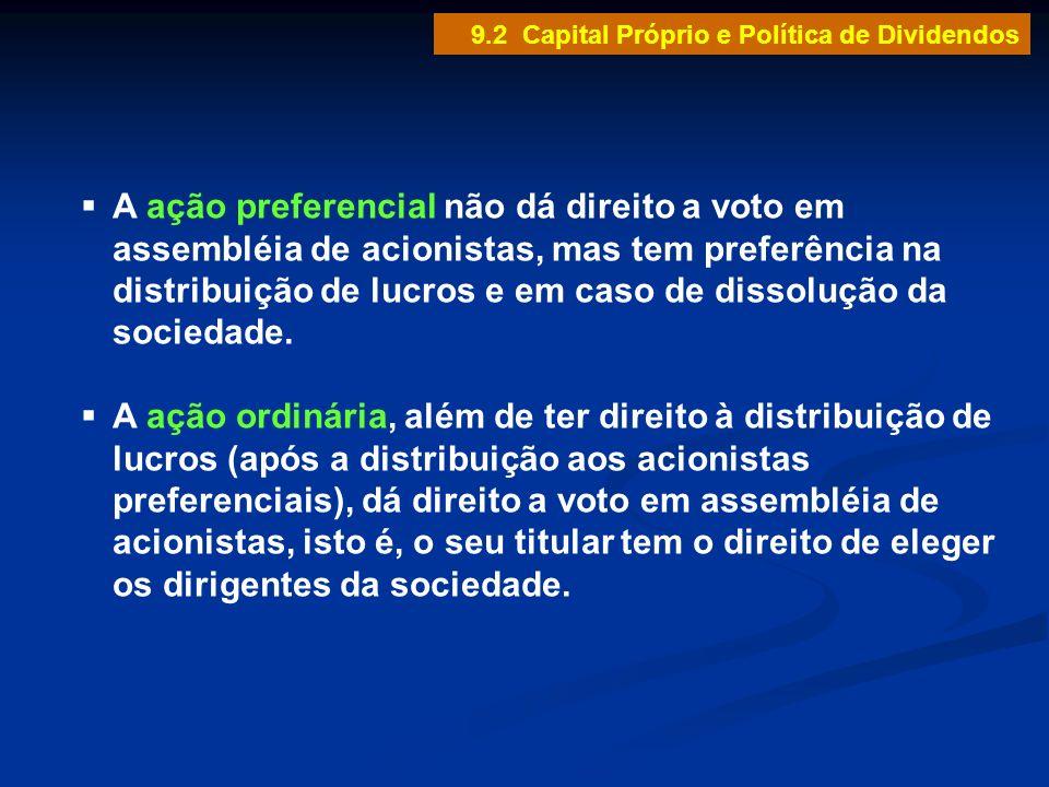 9.2 Capital Próprio e Política de Dividendos A ação preferencial não dá direito a voto em assembléia de acionistas, mas tem preferência na distribuiçã