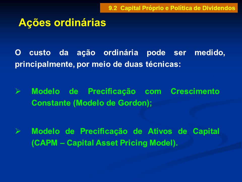 Ações ordinárias O custo da ação ordinária pode ser medido, principalmente, por meio de duas técnicas: Modelo de Precificação com Crescimento Constant