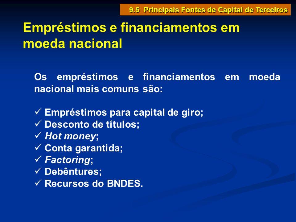 9.5 Principais Fontes de Capital de Terceiros Empréstimos e financiamentos em moeda nacional Os empréstimos e financiamentos em moeda nacional mais co