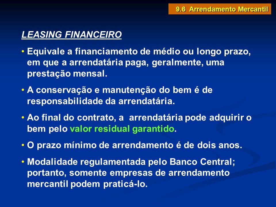 LEASING FINANCEIRO Equivale a financiamento de médio ou longo prazo, em que a arrendatária paga, geralmente, uma prestação mensal. A conservação e man