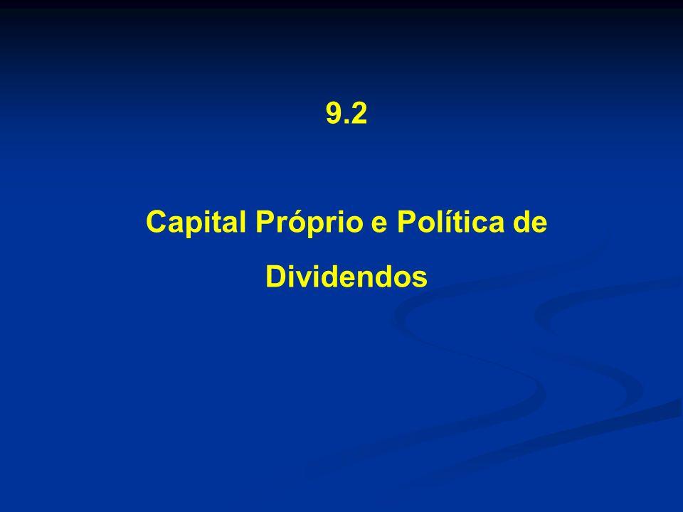 9.2 Capital Próprio e Política de Dividendos Capital social Em sociedades anônimas (sociedades por ações), o capital social é dividido em ações.
