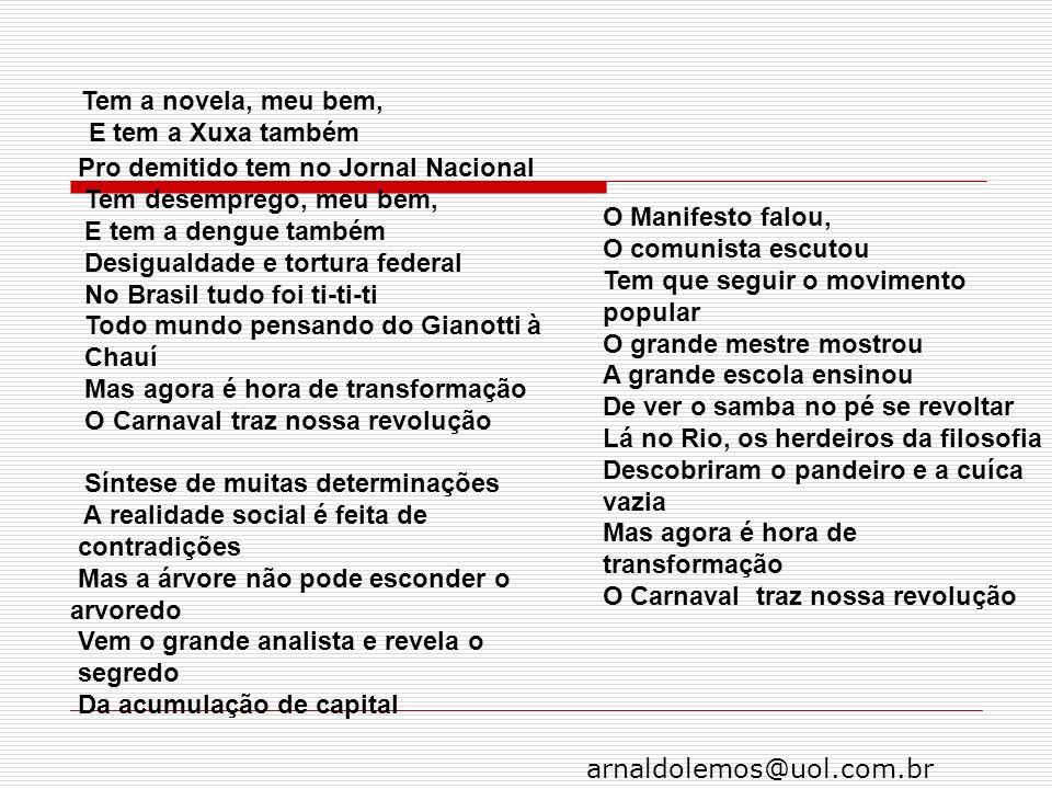 arnaldolemos@uol.com.br Pro demitido tem no Jornal Nacional Tem desemprego, meu bem, E tem a dengue também Desigualdade e tortura federal No Brasil tu