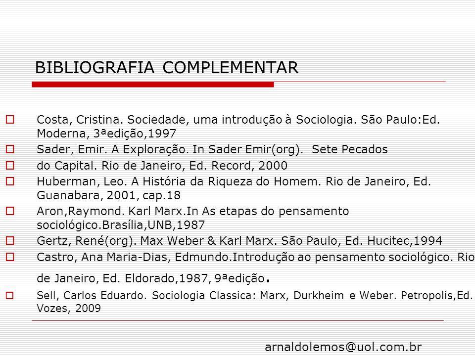 arnaldolemos@uol.com.br BIBLIOGRAFIA COMPLEMENTAR Costa, Cristina. Sociedade, uma introdução à Sociologia. São Paulo:Ed. Moderna, 3ªedição,1997 Sader,