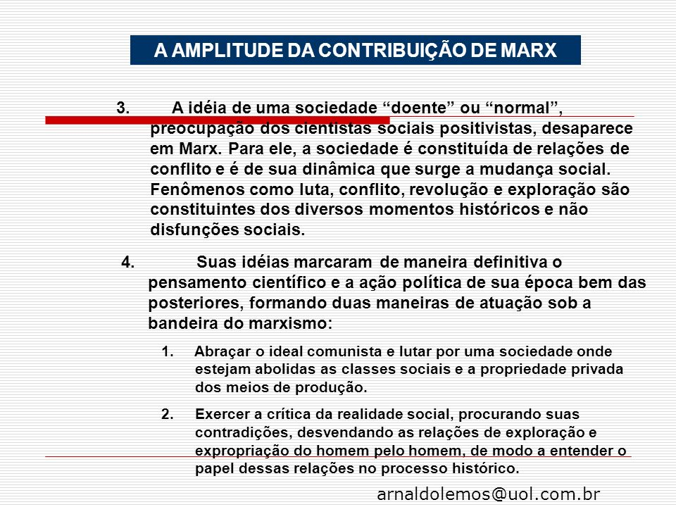 arnaldolemos@uol.com.br A AMPLITUDE DA CONTRIBUIÇÃO DE MARX 3. A idéia de uma sociedade doente ou normal, preocupação dos cientistas sociais positivis