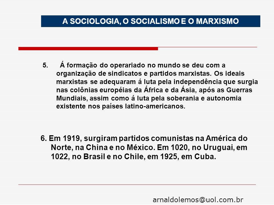arnaldolemos@uol.com.br A SOCIOLOGIA, O SOCIALISMO E O MARXISMO 5. Á formação do operariado no mundo se deu com a organização de sindicatos e partidos