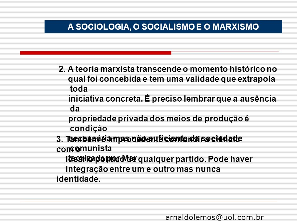 arnaldolemos@uol.com.br 2. A teoria marxista transcende o momento histórico no qual foi concebida e tem uma validade que extrapola toda iniciativa con