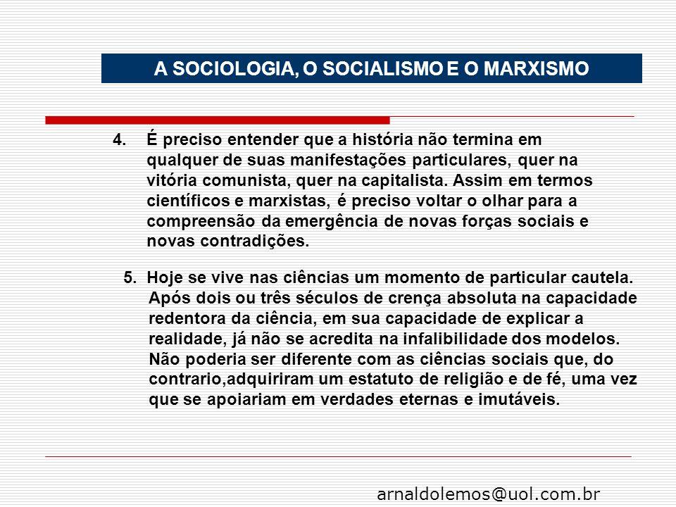 arnaldolemos@uol.com.br A SOCIOLOGIA, O SOCIALISMO E O MARXISMO 4.É preciso entender que a história não termina em qualquer de suas manifestações part