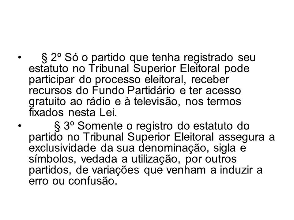 § 2º Só o partido que tenha registrado seu estatuto no Tribunal Superior Eleitoral pode participar do processo eleitoral, receber recursos do Fundo Pa