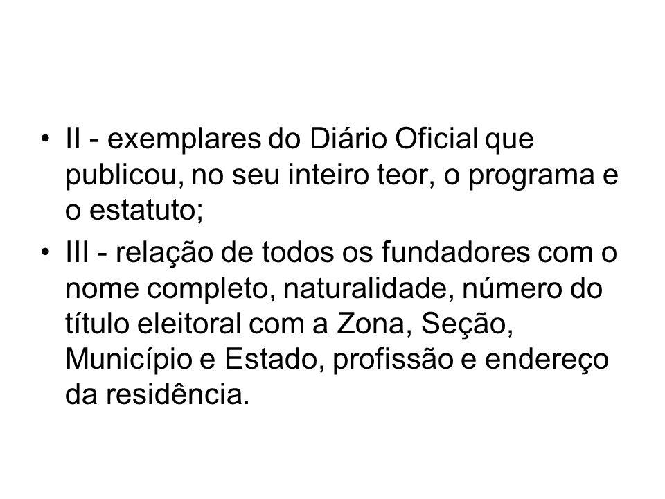 II - exemplares do Diário Oficial que publicou, no seu inteiro teor, o programa e o estatuto; III - relação de todos os fundadores com o nome completo