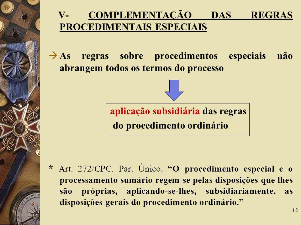 V- COMPLEMENTAÇÃO DAS REGRAS PROCEDIMENTAIS ESPECIAIS As regras sobre procedimentos especiais não abrangem todos os termos do processo aplicação subsi