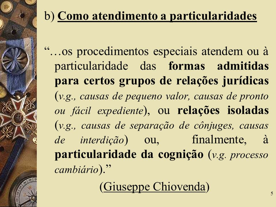 b) Como atendimento a particularidades …os procedimentos especiais atendem ou à particularidade das formas admitidas para certos grupos de relações ju