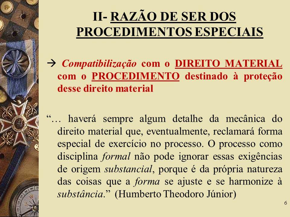 II- RAZÃO DE SER DOS PROCEDIMENTOS ESPECIAIS Compatibilização com o DIREITO MATERIAL com o PROCEDIMENTO destinado à proteção desse direito material …