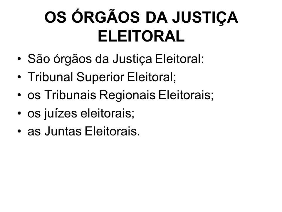 OS ÓRGÃOS DA JUSTIÇA ELEITORAL São órgãos da Justiça Eleitoral: Tribunal Superior Eleitoral; os Tribunais Regionais Eleitorais; os juízes eleitorais;