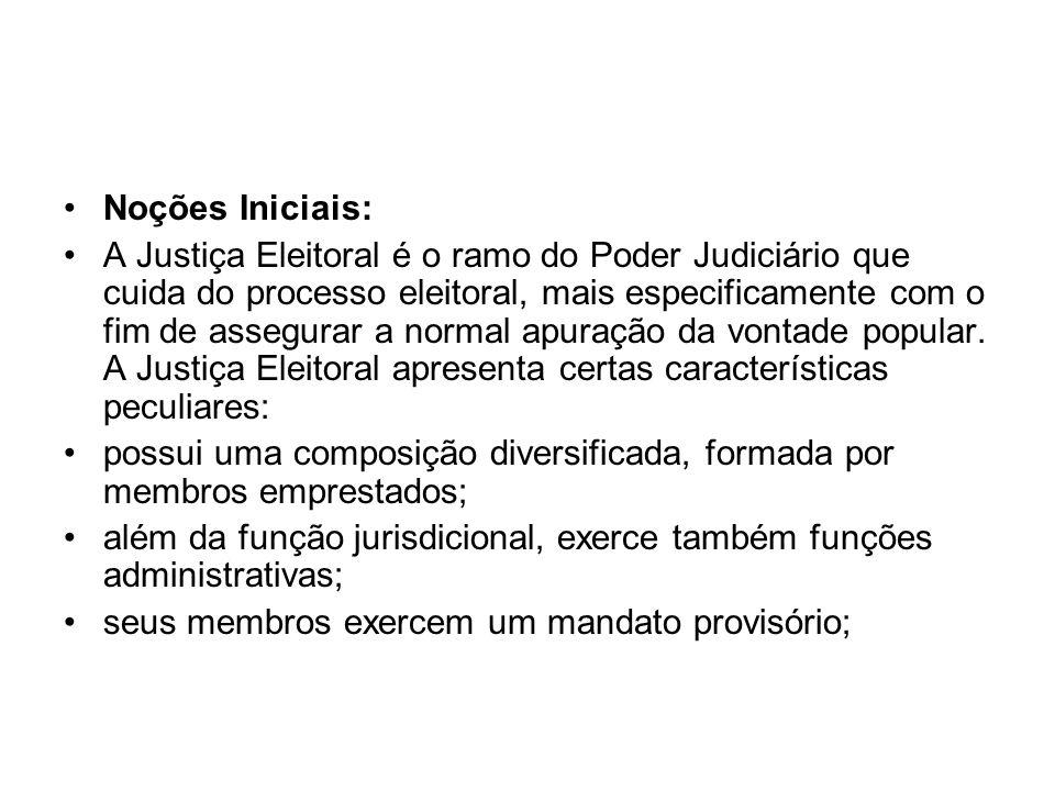 Composição: A Justiça Eleitoral brasileira não possui um quadro exclusivo de magistrados eleitorais, sendo que sua composição é formada por juízes e advogados de diferentes áreas do direito.