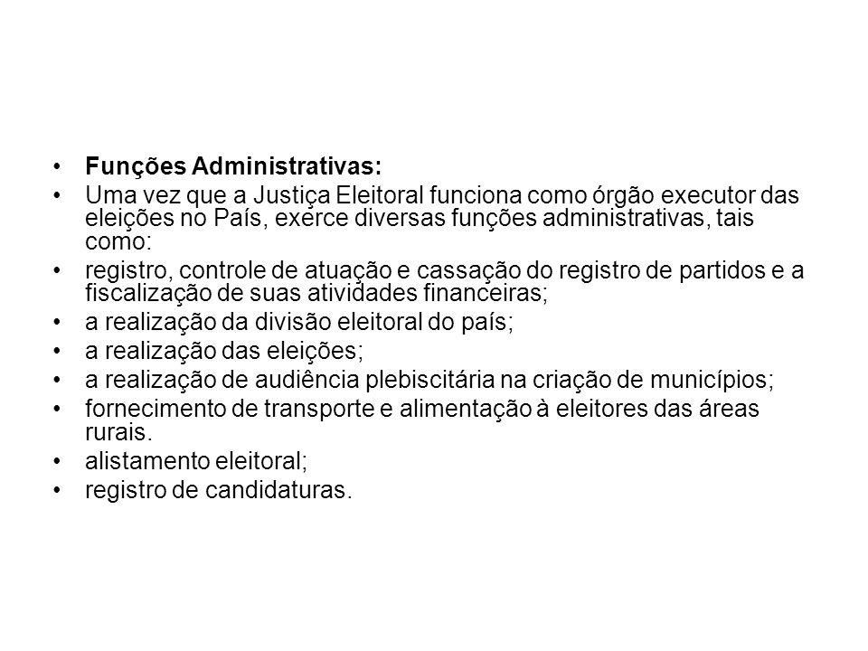 Funções Administrativas: Uma vez que a Justiça Eleitoral funciona como órgão executor das eleições no País, exerce diversas funções administrativas, t