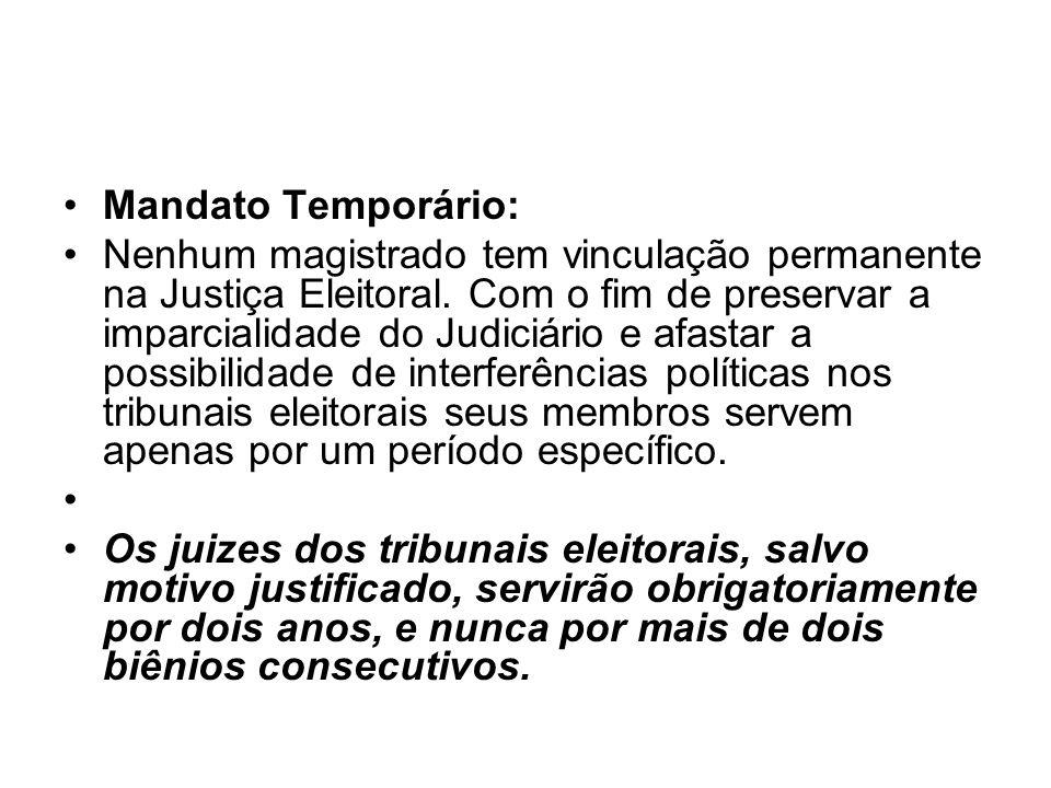 Mandato Temporário: Nenhum magistrado tem vinculação permanente na Justiça Eleitoral. Com o fim de preservar a imparcialidade do Judiciário e afastar