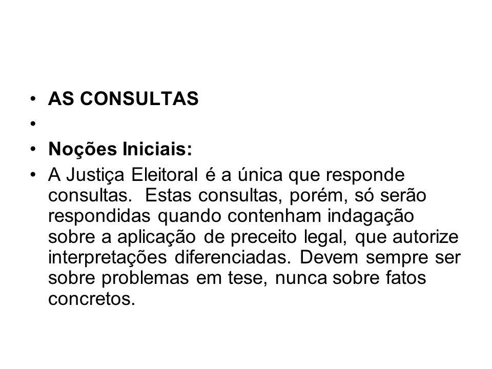 AS CONSULTAS Noções Iniciais: A Justiça Eleitoral é a única que responde consultas. Estas consultas, porém, só serão respondidas quando contenham inda