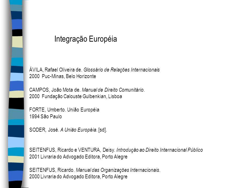 ÁVILA, Rafael Oliveira de. Glossário de Relações Internacionais 2000 Puc-Minas, Belo Horizonte CAMPOS, João Mota de. Manual de Direito Comunitário. 20