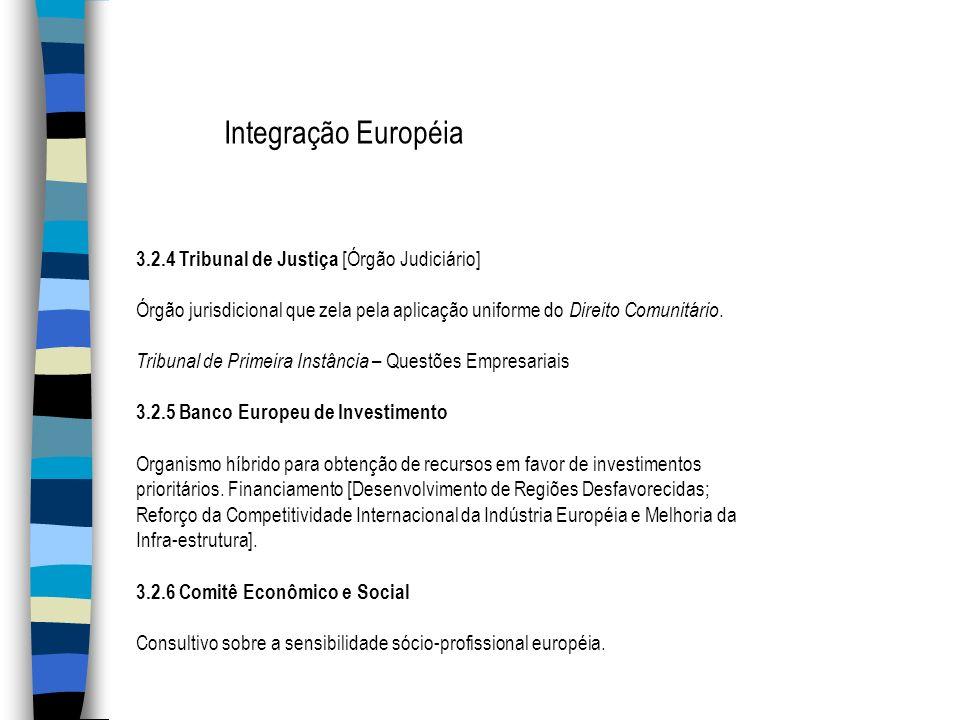Integração Européia 3.2.4 Tribunal de Justiça [Órgão Judiciário] Órgão jurisdicional que zela pela aplicação uniforme do Direito Comunitário. Tribunal