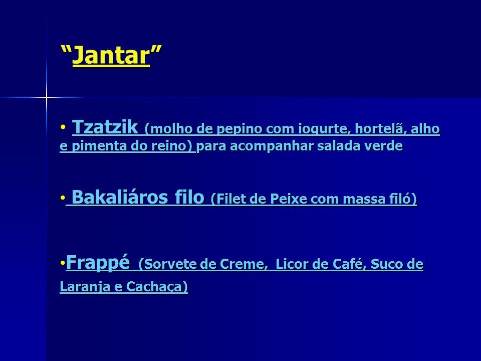 JantarJantar Tzatzik (molho de pepino com iogurte, hortelã, alho e pimenta do reino) para acompanhar salada verde Bakaliáros filo (Filet de Peixe com