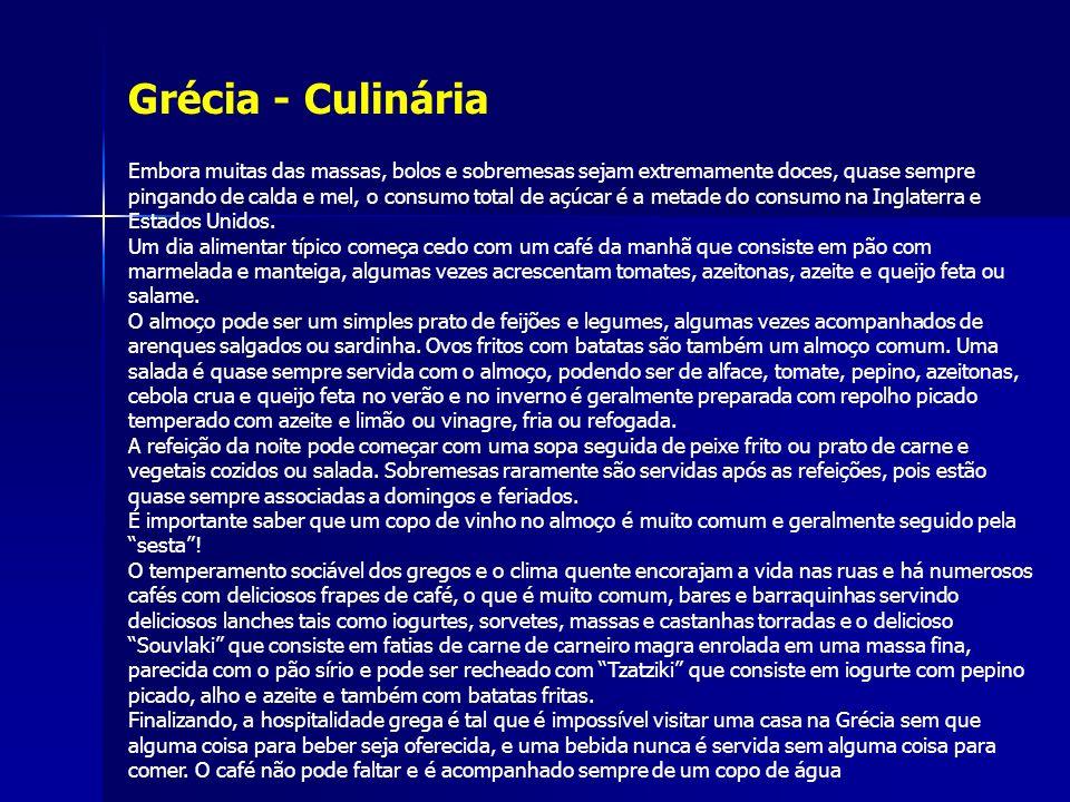 Grécia - Culinária Embora muitas das massas, bolos e sobremesas sejam extremamente doces, quase sempre pingando de calda e mel, o consumo total de açú
